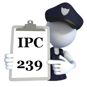 Indian Penal Code IPC-239